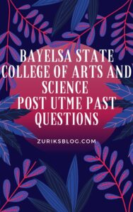 Bayelsa State College Of Arts And Science Post UTME Past Questions