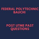 Federal Polytechnic Bauchi Post UTME Past Questions And Answers