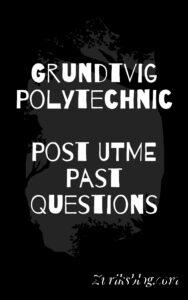 Grundtvig Polytechnic Post UTME Past Questions