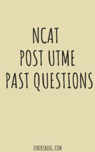 NCAT Post UTME Past Questions