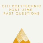 Citi Polytechnic Post UTME Past Questions And Answers – Free Download