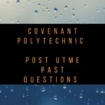 Covenant Polytechnic Post UTME Past Questions And Answers – Download Here