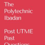 The Polytechnic Ibadan Post UTME Past Questions And Answers – Free Download