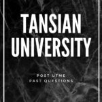 Tansian University Post UTME Past Questions And Answers – Download Here