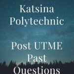 Hassan Usman Katsina Polytechnic Post UTME Past Questions – Download For Free