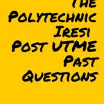 The Polytechnic Iresi Post UTME Past Questions And Answers