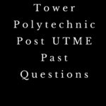 Tower Polytechnic Post UTME Past Questions And Answers