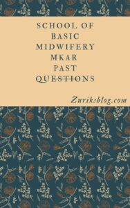 School Of Basic Midwifery Mkar Past Questions