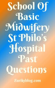 School Of Basic Midwifery St Philo's Hospital Past Questions