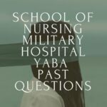 School Of Nursing Military Hospital Yaba Past Questions Free Download