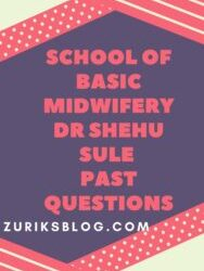 School Of Basic Midwifery Dr Shehu Sule Past Questions Free Download